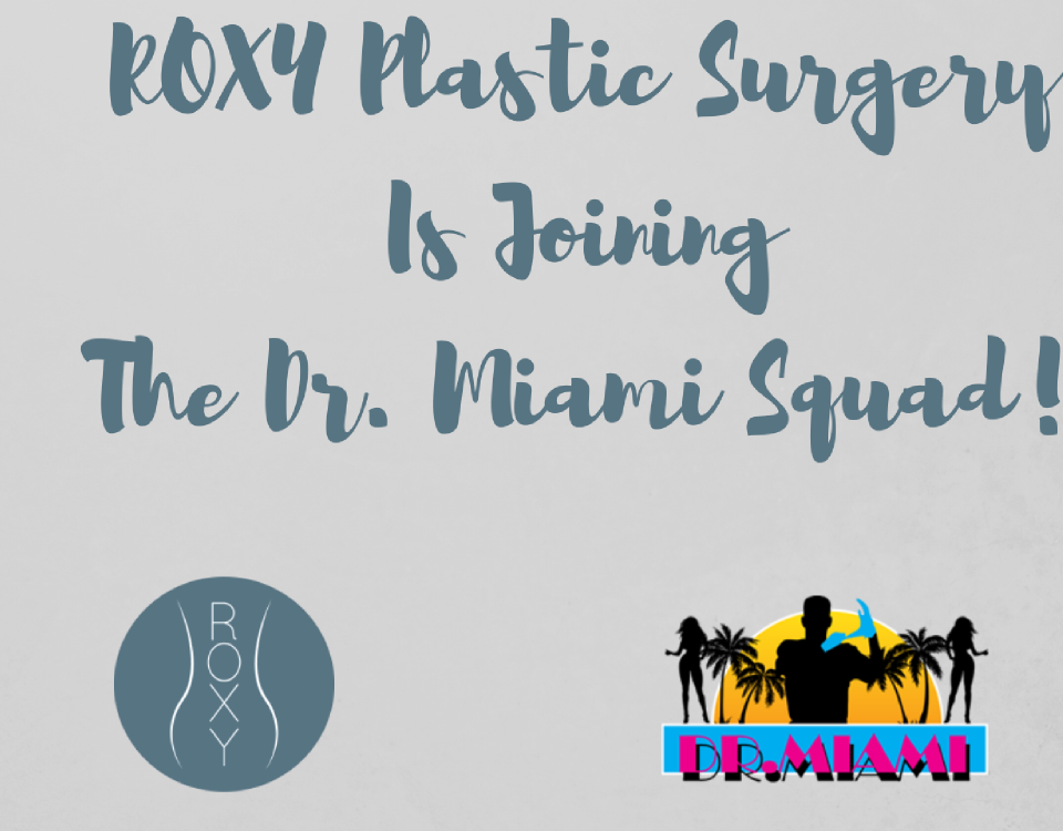 ROXY Plastic Surgery Joins Dr. Miami Squad