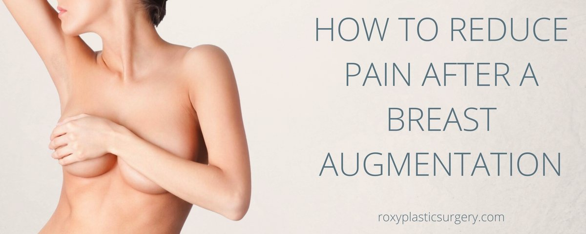 How To Reduce Pain After A Breast Augmentation Roxy Plastic Surgery