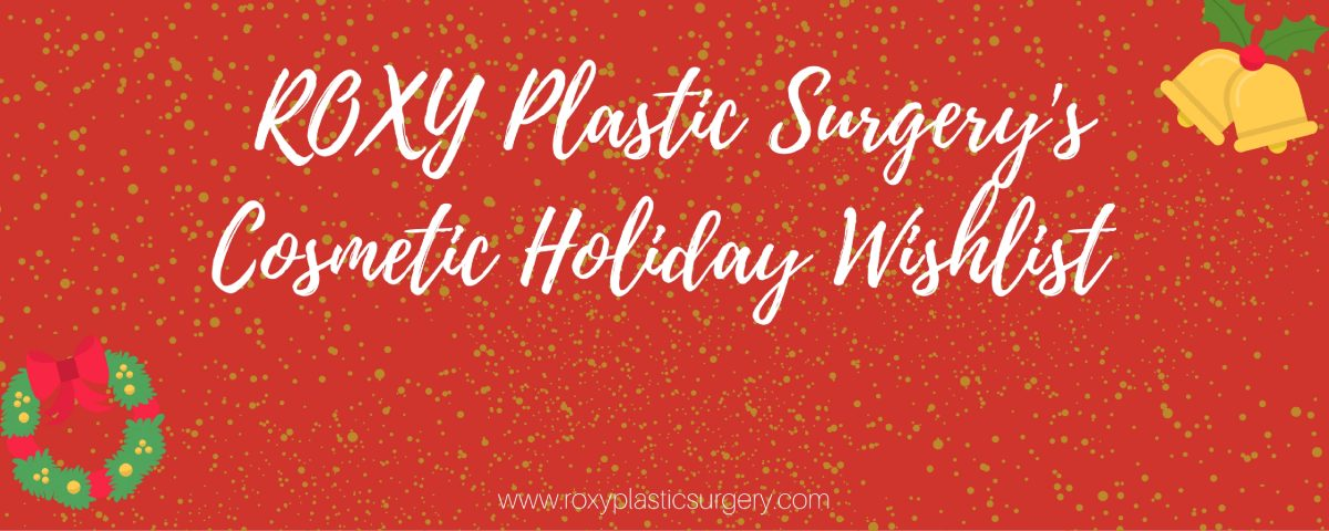 ROXY-Plastic-Surgery-Cosmetic-Holiday-Wishlist