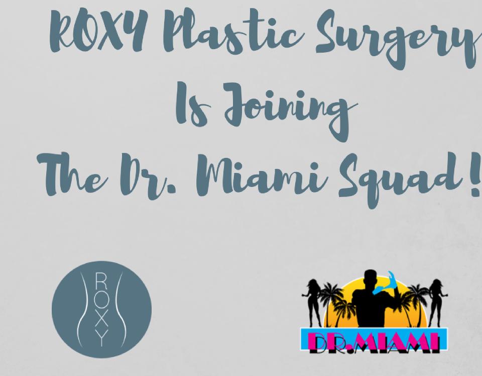 ROXY Plastic Surgery Joins Dr. Miami Squad
