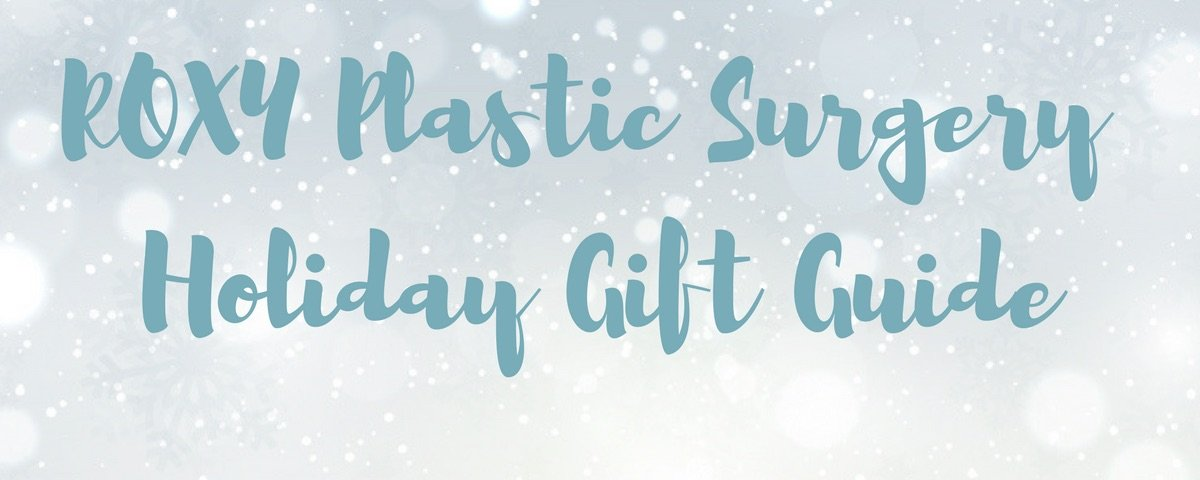 ROXY Plastic Surgery Holiday Gift Guide
